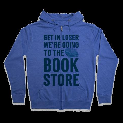Get In Loser We're Going To The Bookstore Zip Hoodie