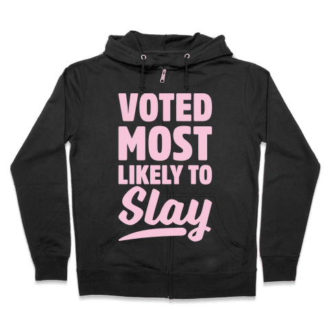 Voted Most Likely To Slay Zip Hoodie