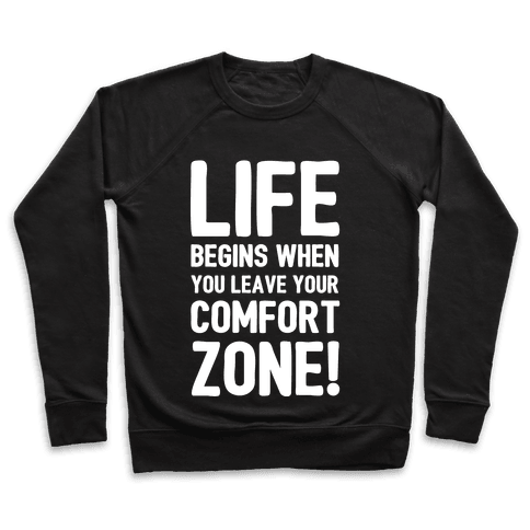 Life Begins When You Leave Your Comfort Zone! Pullover