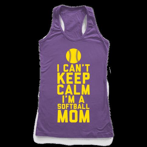 I Can't Keep Calm, I'm A Softball Mom Racerback Tank Top