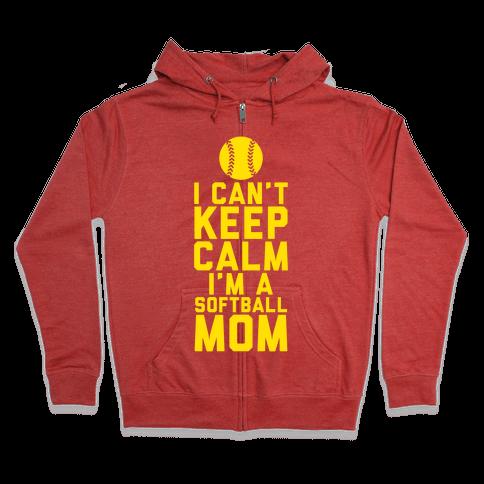 I Can't Keep Calm, I'm A Softball Mom Zip Hoodie