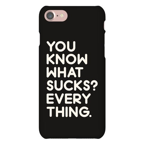 You Know What Sucks? Phone Case