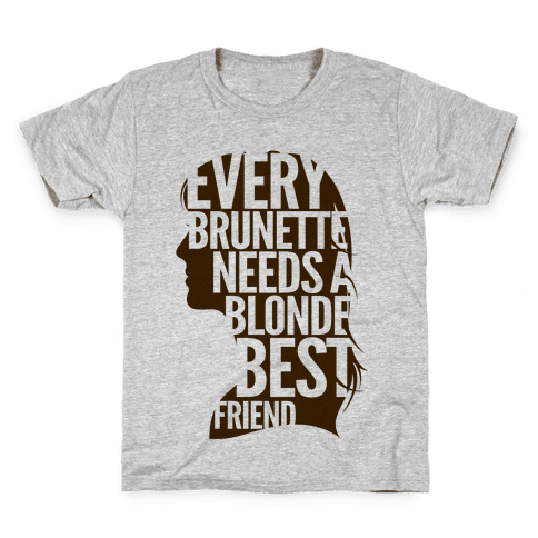 Every Brunette Needs A Blonde Best Friend Kids T-Shirt