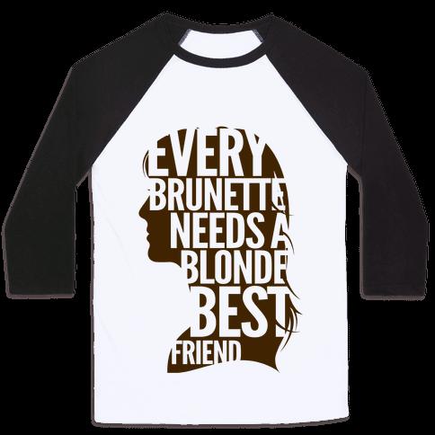 Every Brunette Needs A Blonde Best Friend Baseball Tee