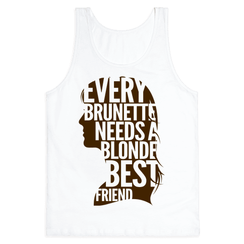 Every Brunette Needs A Blonde Best Friend Tank Top