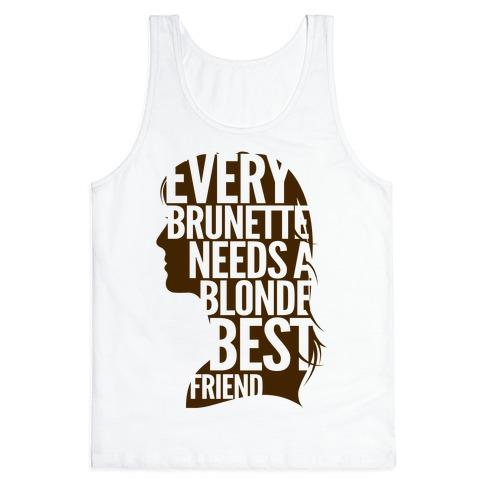 Every Brunette Needs A Blonde Best Friend Tank Top