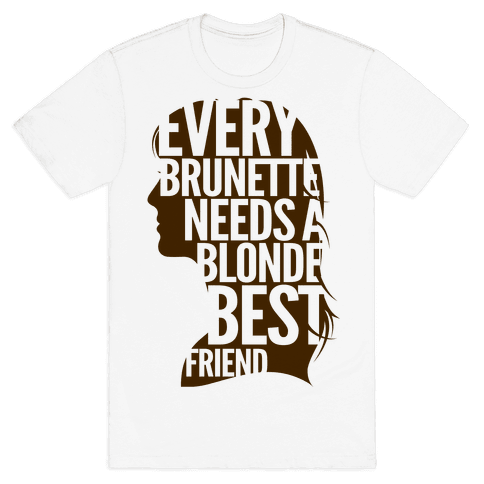 Every Brunette Needs A Blonde Best Friend Mens T-Shirt