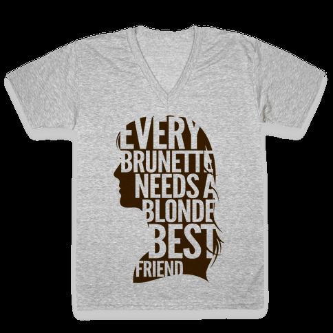 Every Brunette Needs A Blonde Best Friend V-Neck Tee Shirt