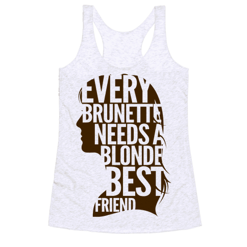 Every Brunette Needs A Blonde Best Friend Racerback Tank Top