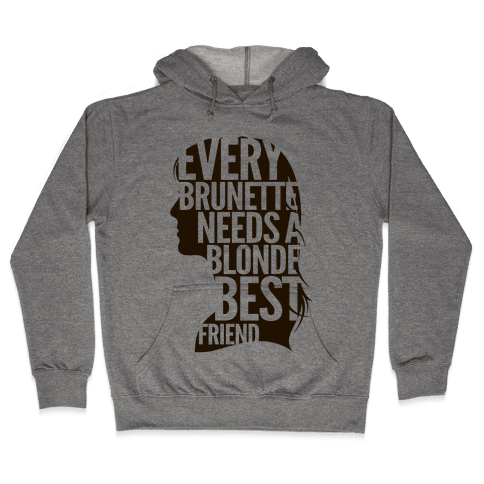 Every Brunette Needs A Blonde Best Friend Hooded Sweatshirt