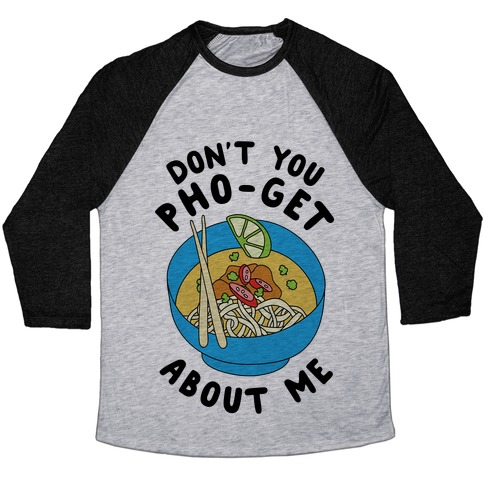 Don't You Pho-Get About Me Baseball Tee