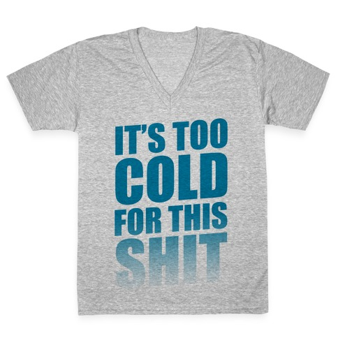 It's too Cold for this Shit! V-Neck Tee Shirt