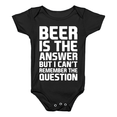Beer Is The Answer Baby Onesy
