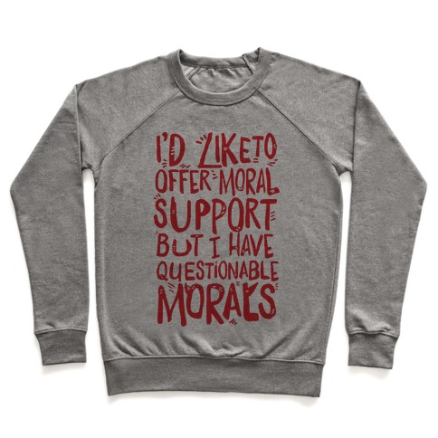 I'd Like To Offer Moral Support But I Have Questionable Morals Pullover