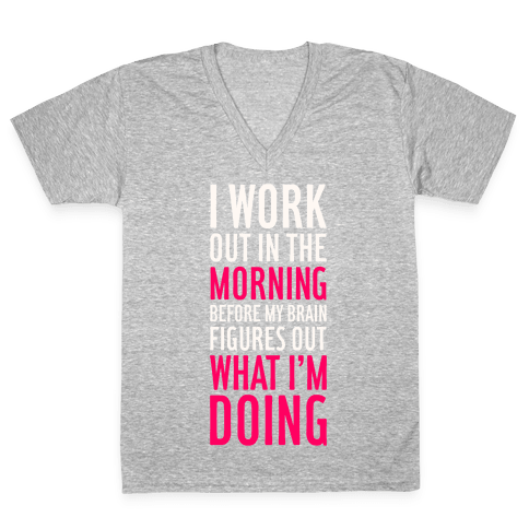 I Work Out In The Morning V-Neck Tee Shirt