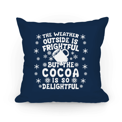 The Weather Outside is Frightful But The Cocoa Is So Delightful Pillow