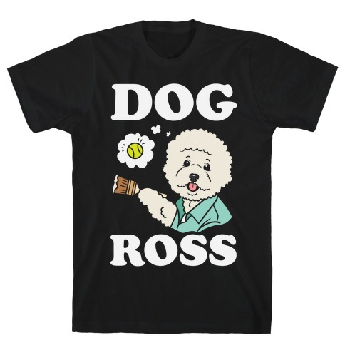 Dog Ross T-Shirt