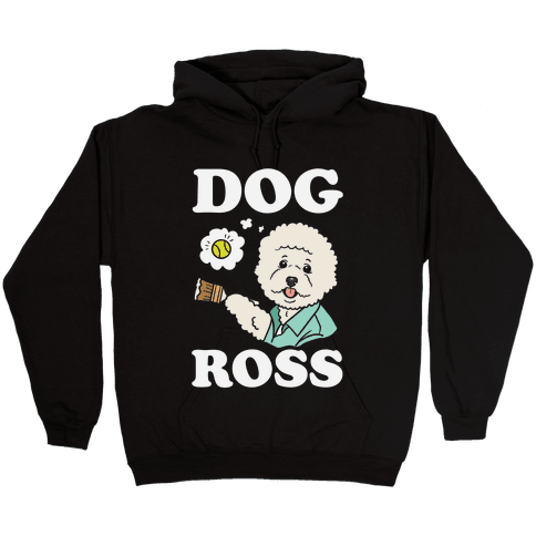 Dog Ross  Hooded Sweatshirt
