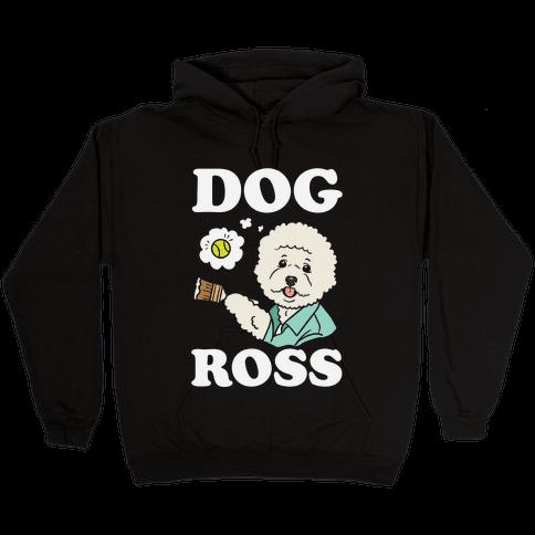 Dog Ross  Hooded Sweatshirt