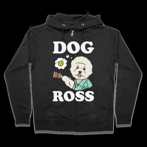 Dog Ross  Zip Hoodie