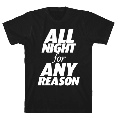 All Night For Any Reason Mens T-Shirt