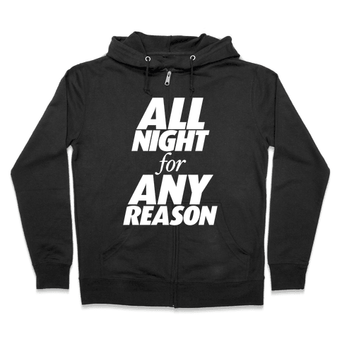 All Night For Any Reason Zip Hoodie