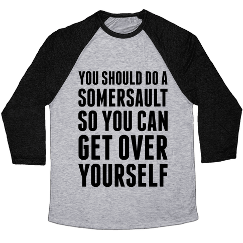 Get Over Yourself Baseball Tee