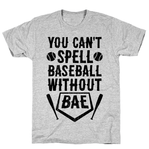 You Can't Spell Baseball Without BAE Mens T-Shirt