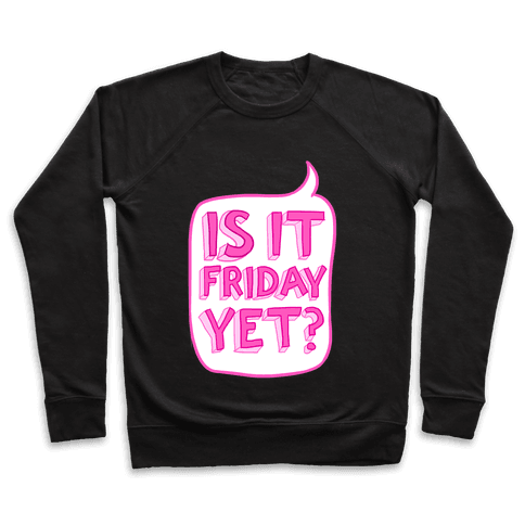 Is It Friday Yet? Pullover