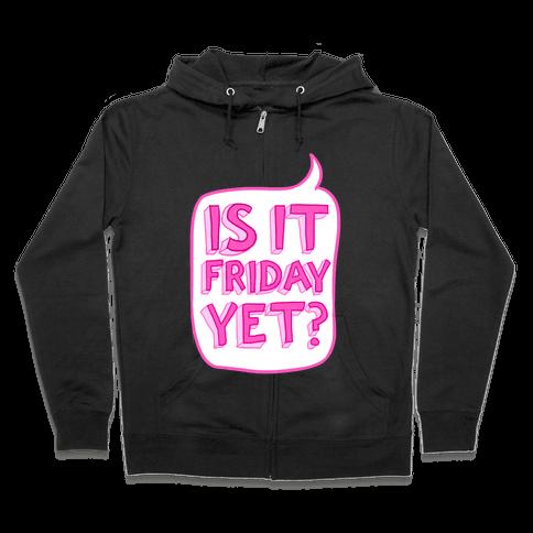 Is It Friday Yet? Zip Hoodie