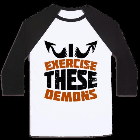 Exercise These Demons  Baseball Tee