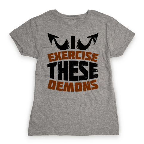 Exercise These Demons  Womens T-Shirt