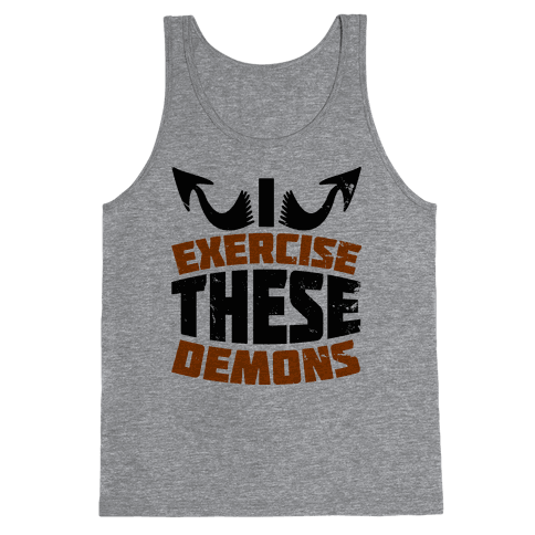 Exercise These Demons  Tank Top