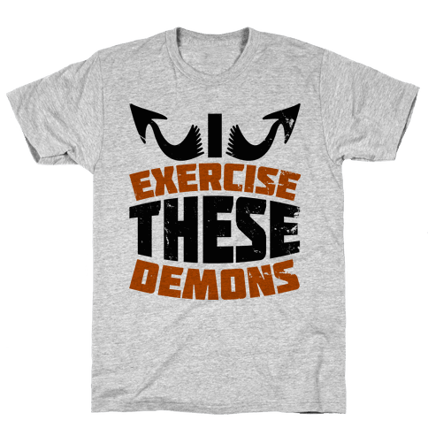 Exercise These Demons  Mens T-Shirt