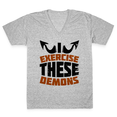 Exercise These Demons  V-Neck Tee Shirt