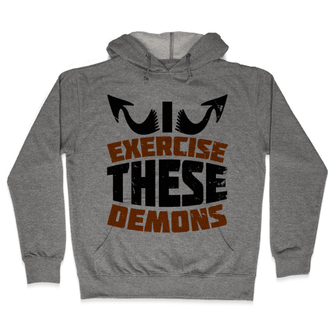 Exercise These Demons  Hooded Sweatshirt