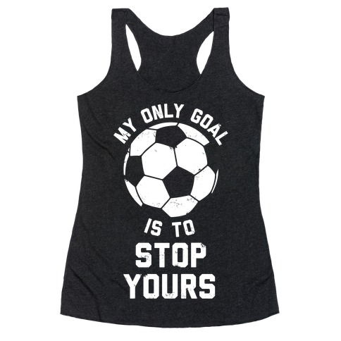My Only Goal Is To Stop Yours Racerback Tank Top