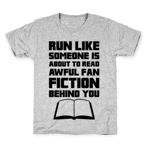 Run Like Somone Is About To Read Awful Fan Fiction Behind You Kids T-Shirt