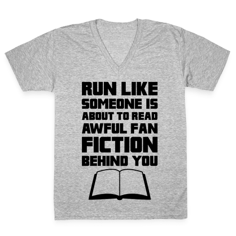Run Like Somone Is About To Read Awful Fan Fiction Behind You V-Neck Tee Shirt