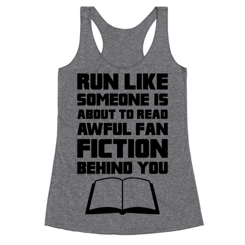 Run Like Somone Is About To Read Awful Fan Fiction Behind You Racerback Tank Top