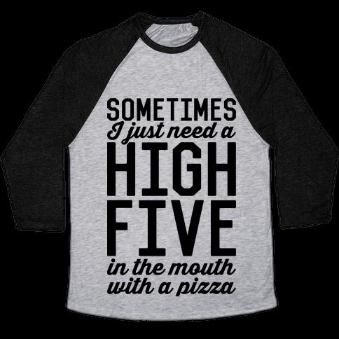 Sometimes I Just Need A High Five Baseball Tee