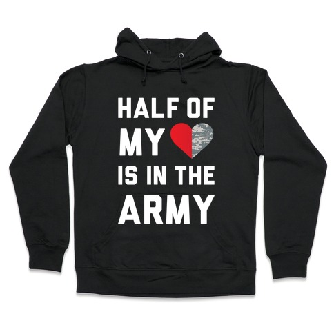 Half My Heart Is In The Army Hooded Sweatshirt
