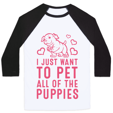 I Just Want to Pet All of the Puppies Baseball Tee