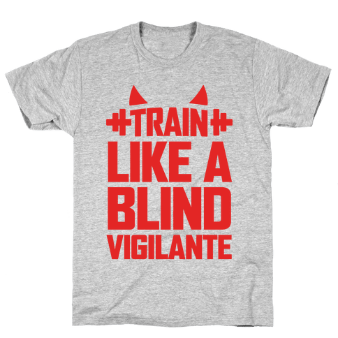 Train Like a Blind Vigilante Mens T-Shirt