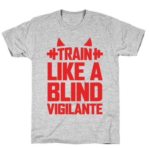 Train Like a Blind Vigilante T-Shirt