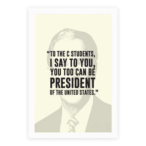To All The C Students, I Say To You, You Too Can Be President Poster
