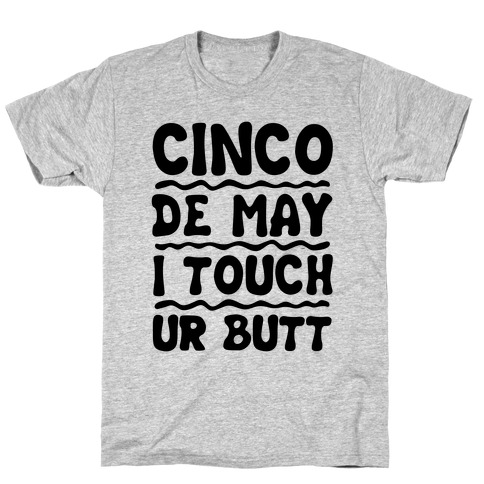 Cinco De May I Touch Ur Butt Mens T-Shirt