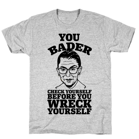 You Bader Check Yourself T-Shirt