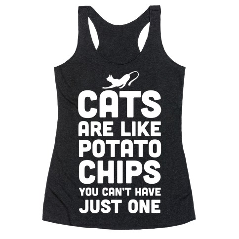 8abffc2ff Cats are Like Potato Chips Racerback Tank   LookHUMAN