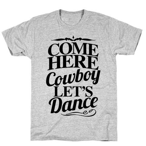 Come Here, Cowboy, Let's Dance T-Shirt